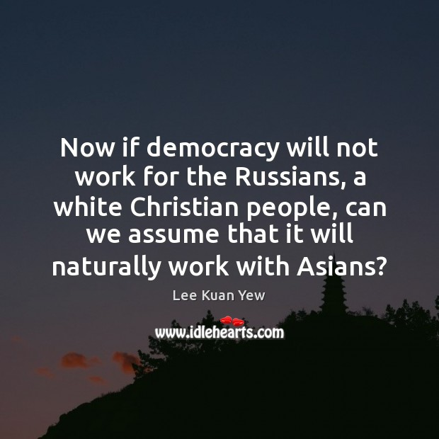 Image, Now if democracy will not work for the Russians, a white Christian