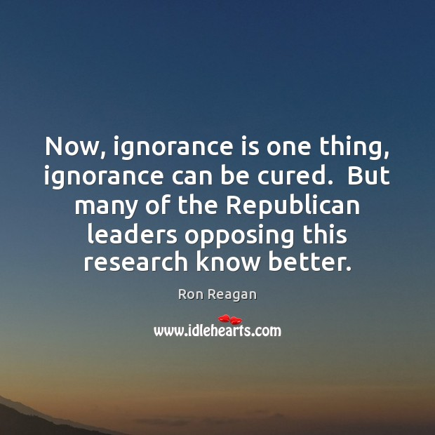 Now, ignorance is one thing, ignorance can be cured.  But many of Ignorance Quotes Image