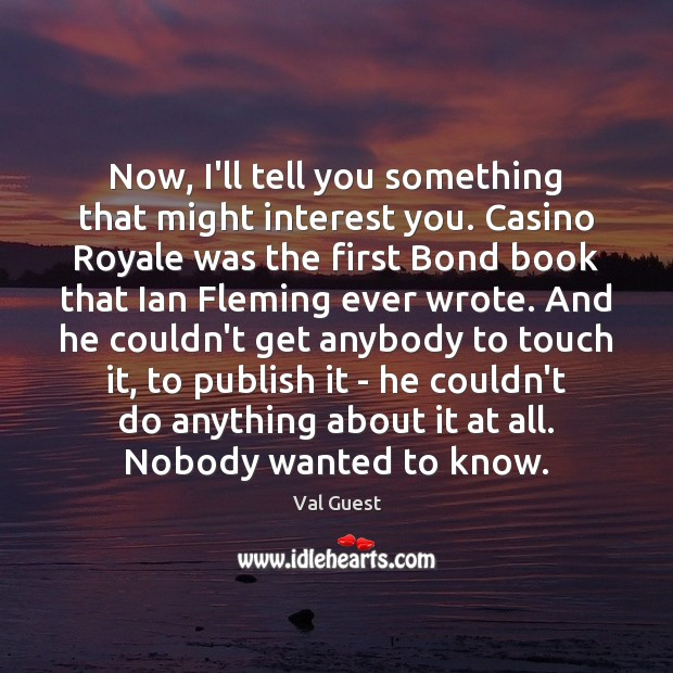 Now, I'll tell you something that might interest you. Casino Royale was Image