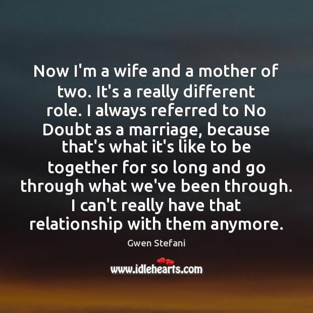 Now I'm a wife and a mother of two. It's a really Gwen Stefani Picture Quote