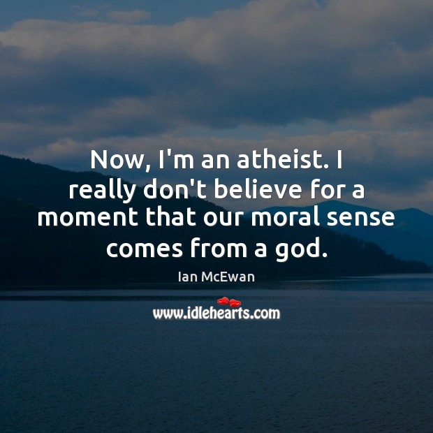 Now, I'm an atheist. I really don't believe for a moment that Ian McEwan Picture Quote