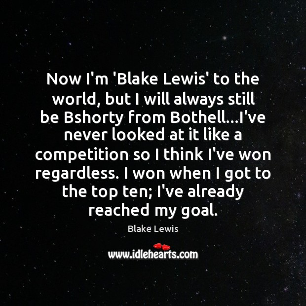 Image, Now I'm 'Blake Lewis' to the world, but I will always still
