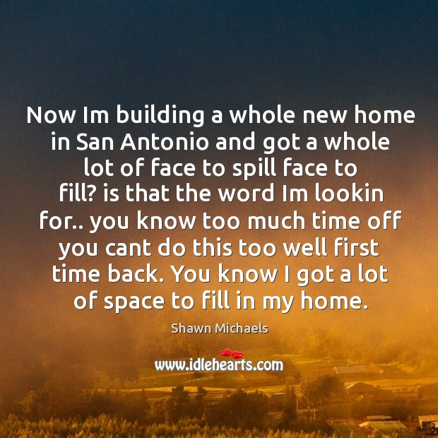 Image, Now im building a whole new home in san antonio and got a whole lot of