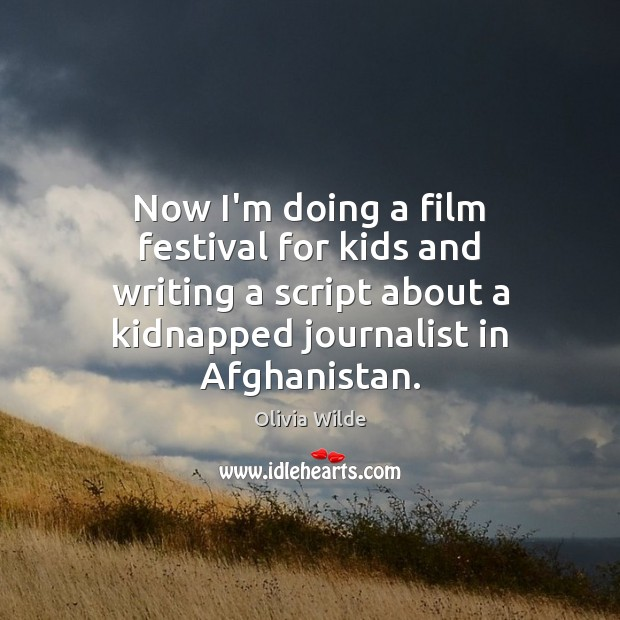 Now I'm doing a film festival for kids and writing a script Olivia Wilde Picture Quote