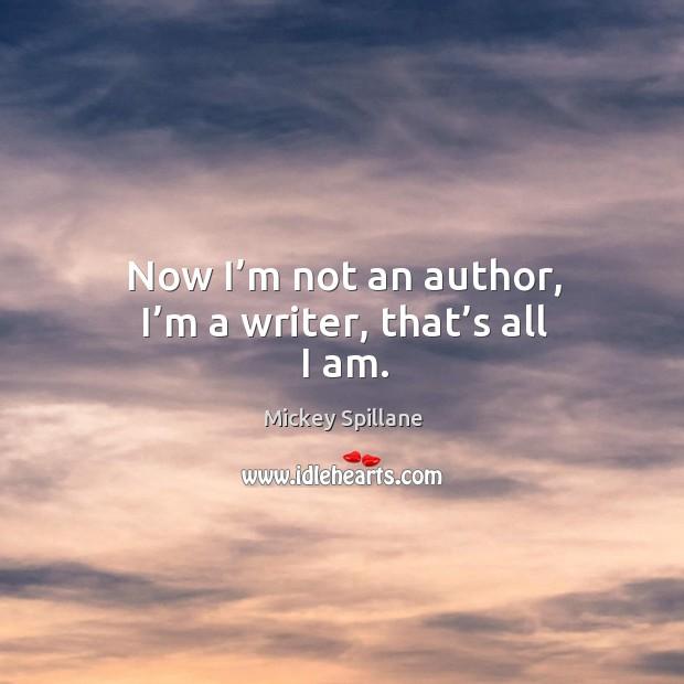 Now I'm not an author, I'm a writer, that's all I am. Image