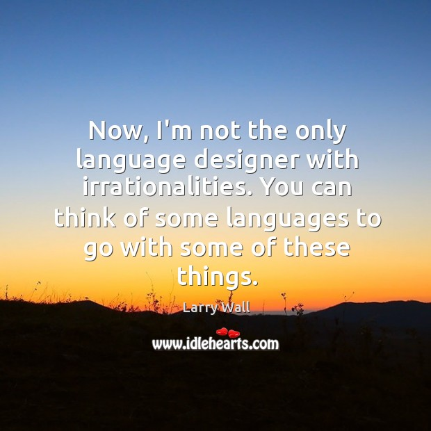 Image, Now, I'm not the only language designer with irrationalities. You can think