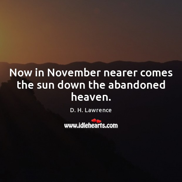 Image, Now in November nearer comes the sun down the abandoned heaven.