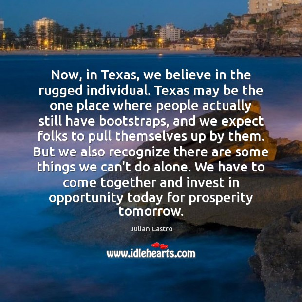 Now, in Texas, we believe in the rugged individual. Texas may be Image