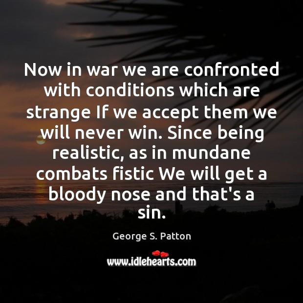Image, Now in war we are confronted with conditions which are strange If