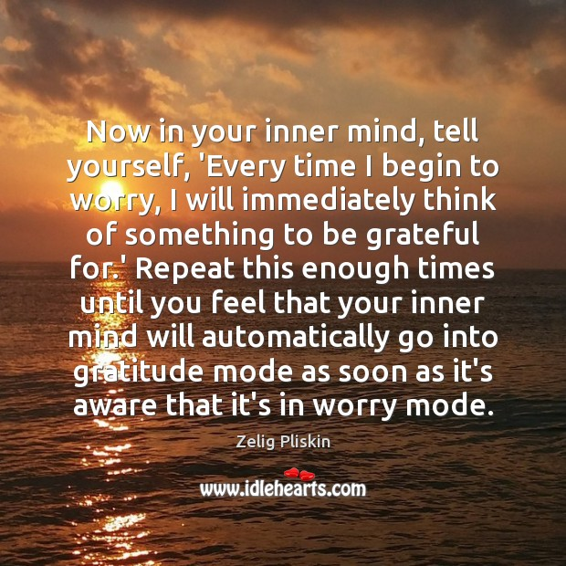 Now in your inner mind, tell yourself, 'Every time I begin to Be Grateful Quotes Image