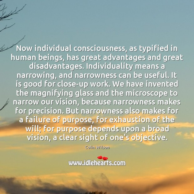 Now individual consciousness, as typified in human beings, has great advantages and Colin Wilson Picture Quote