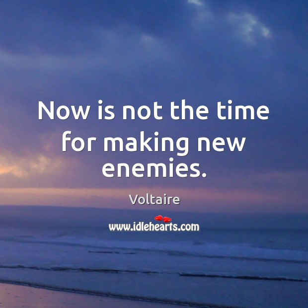 Now is not the time for making new enemies. Image