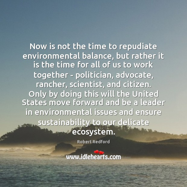 Image, Now is not the time to repudiate environmental balance, but rather it