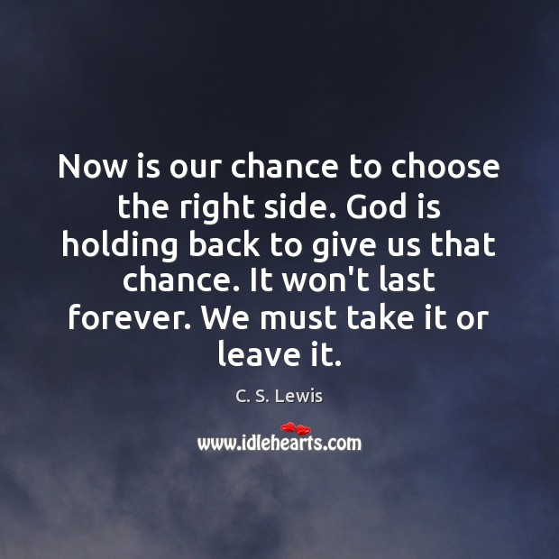 Image, Now is our chance to choose the right side. God is holding