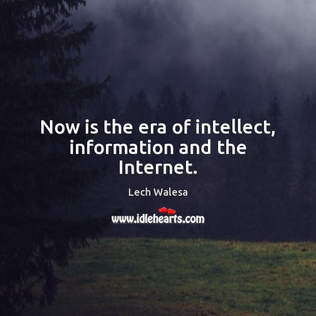 Now is the era of intellect, information and the Internet. Image