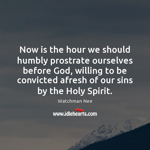 Image, Now is the hour we should humbly prostrate ourselves before God, willing