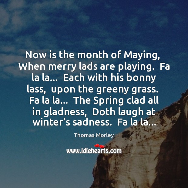 Now is the month of Maying,  When merry lads are playing.  Fa Image