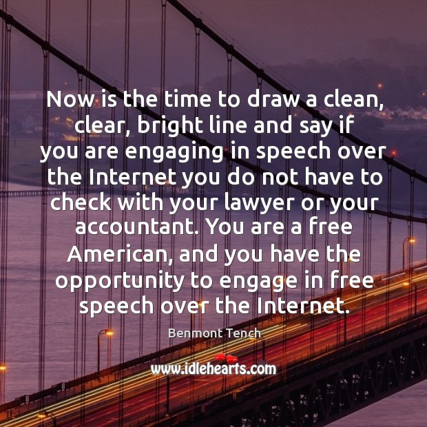 Image, Now is the time to draw a clean, clear, bright line and say if you are engaging in speech