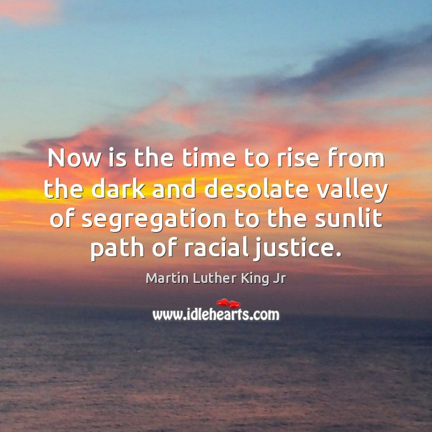 Time To Rise Quotes: Martin Luther King Jr Picture Quote: Now Is The Time To
