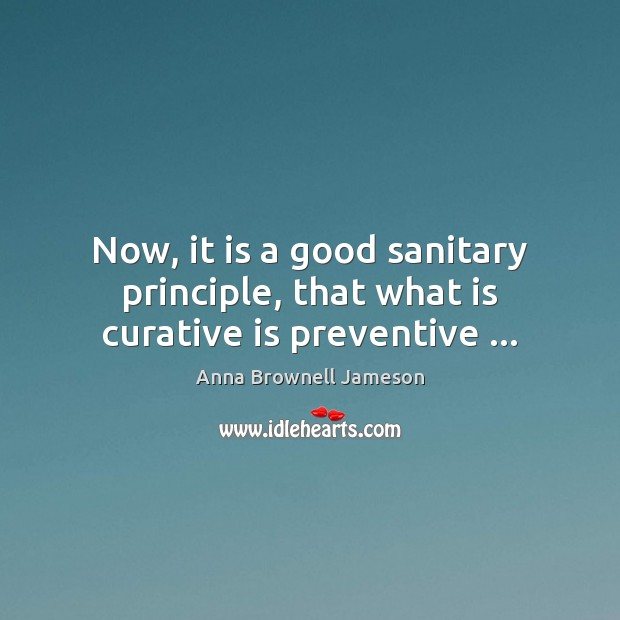 Now, it is a good sanitary principle, that what is curative is preventive … Image