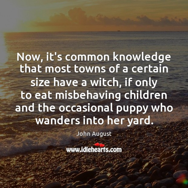 Now, it's common knowledge that most towns of a certain size have John August Picture Quote