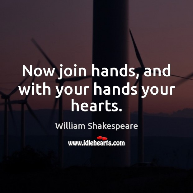 Image, Now join hands, and with your hands your hearts.