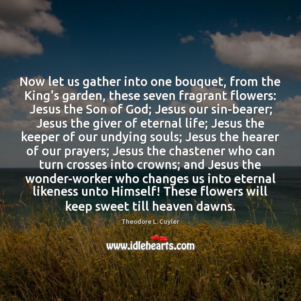 Image, Now let us gather into one bouquet, from the King's garden, these
