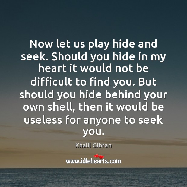 Now let us play hide and seek. Should you hide in my Image