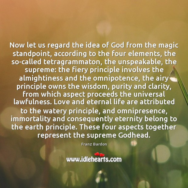 Now let us regard the idea of God from the magic standpoint, Image