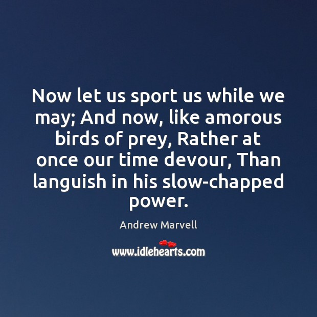 Image, Now let us sport us while we may; And now, like amorous