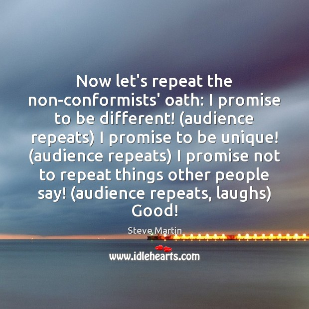 Now let's repeat the non-conformists' oath: I promise to be different! (audience Image