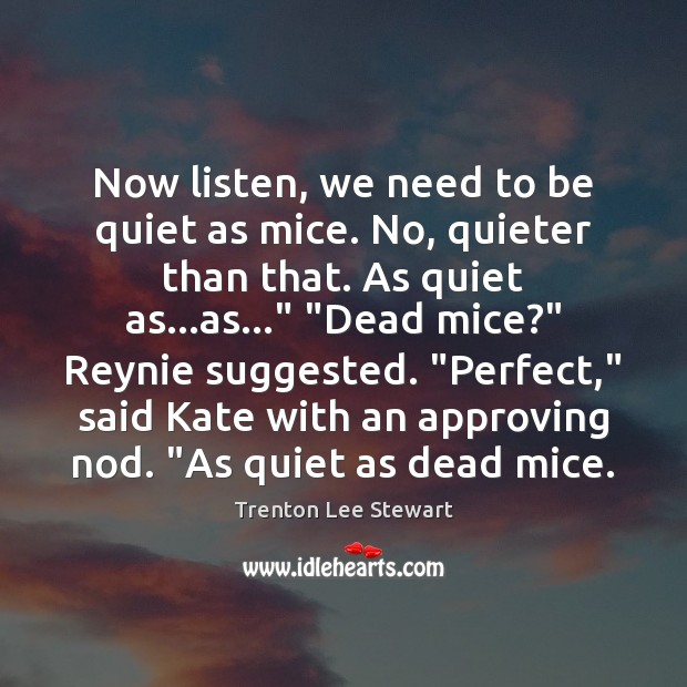 Image, Now listen, we need to be quiet as mice. No, quieter than