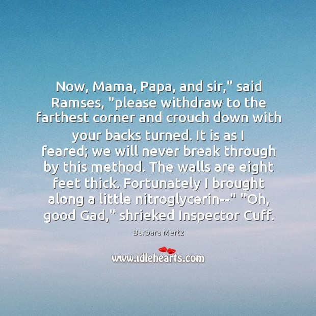 """Image, Now, Mama, Papa, and sir,"""" said Ramses, """"please withdraw to the farthest"""