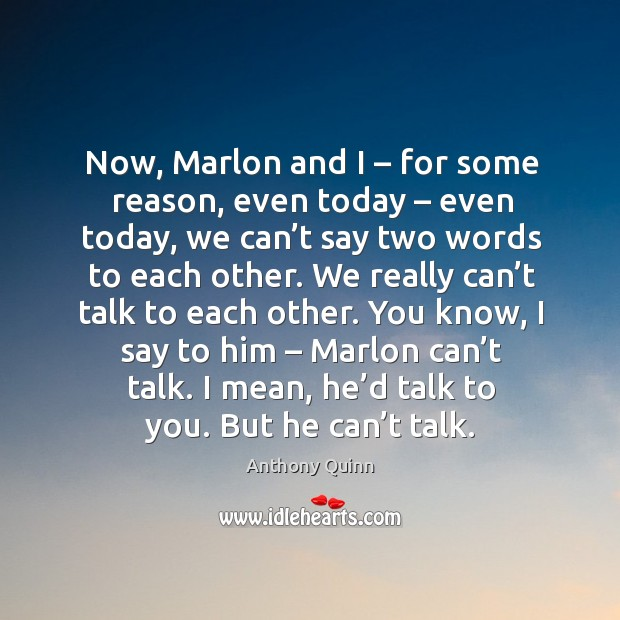 Now, marlon and I – for some reason, even today – even today, we can't say two Image
