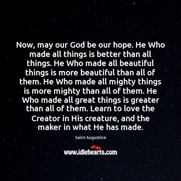 Image, Now, may our God be our hope. He Who made all things