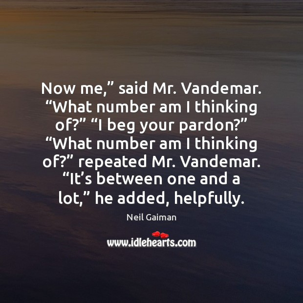 "Now me,"" said Mr. Vandemar. ""What number am I thinking of?"" ""I Neil Gaiman Picture Quote"