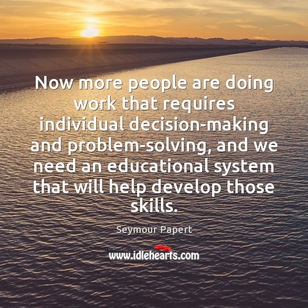 Now more people are doing work that requires individual decision-making and problem-solving, Image
