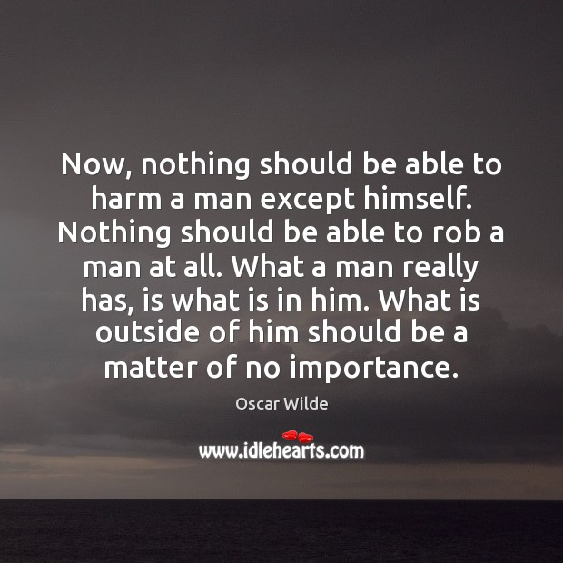 Image, Now, nothing should be able to harm a man except himself. Nothing