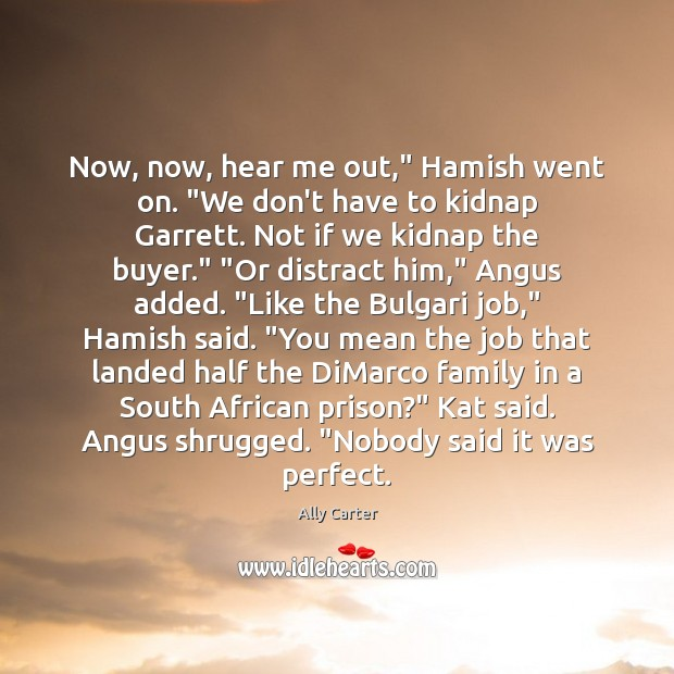 """Now, now, hear me out,"""" Hamish went on. """"We don't have to Ally Carter Picture Quote"""