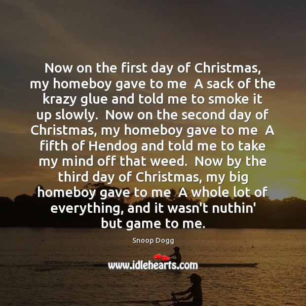 Now on the first day of Christmas, my homeboy gave to me Snoop Dogg Picture Quote