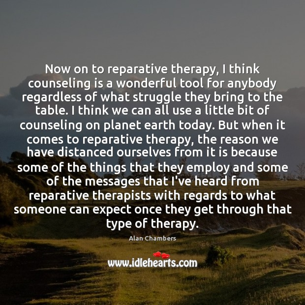 Image, Now on to reparative therapy, I think counseling is a wonderful tool