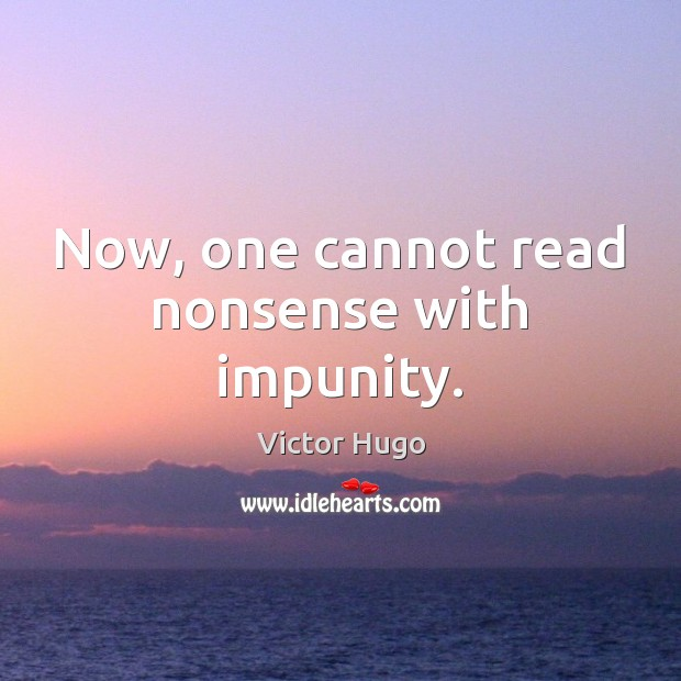 Now, one cannot read nonsense with impunity. Image