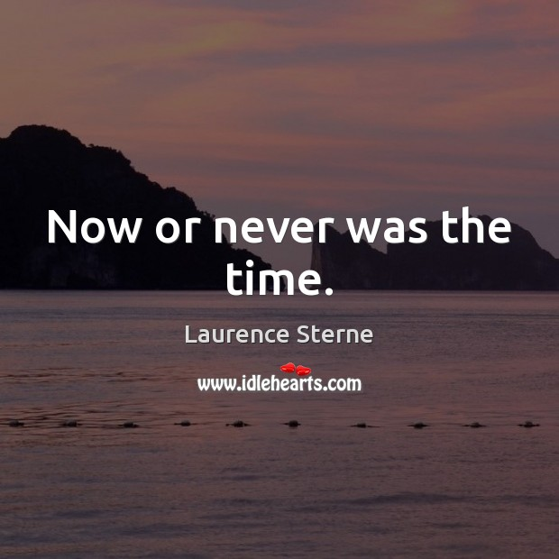 Now or never was the time. Now or Never Quotes Image