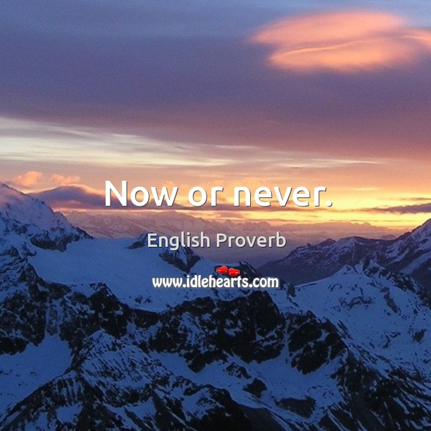 Now or never. Now or Never Quotes Image