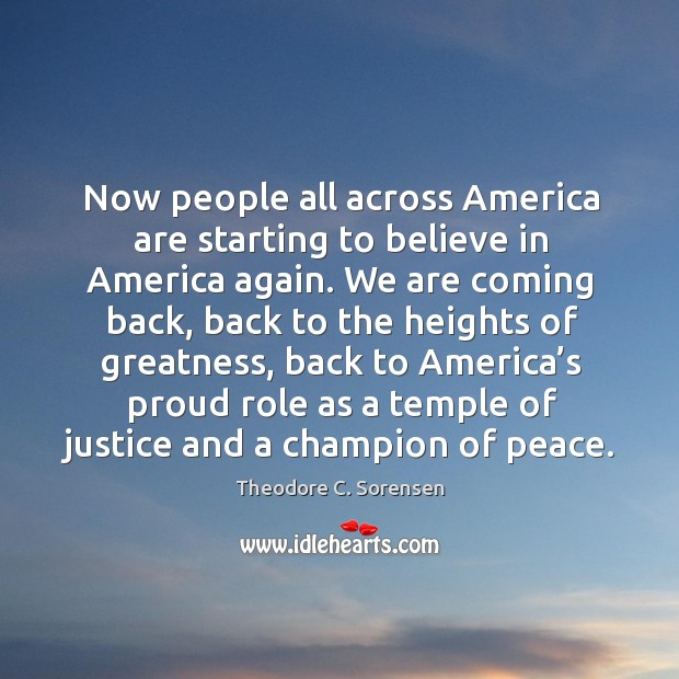 Now people all across america are starting to believe in america again. Theodore C. Sorensen Picture Quote