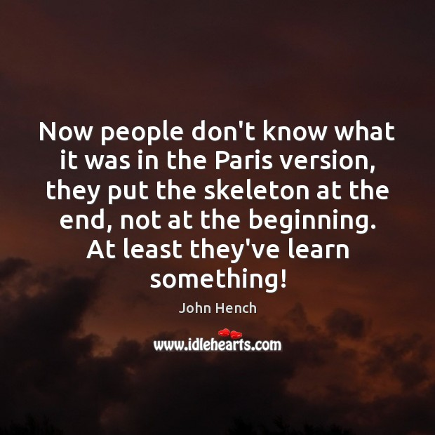 Now people don't know what it was in the Paris version, they John Hench Picture Quote