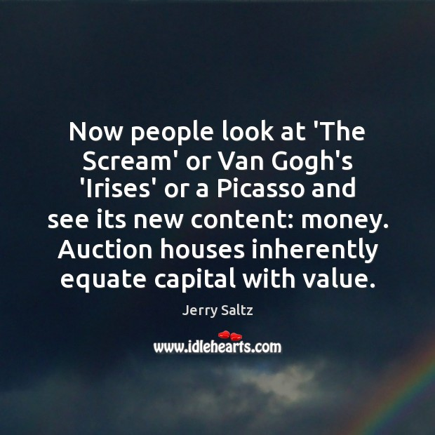 Now people look at 'The Scream' or Van Gogh's 'Irises' or a Jerry Saltz Picture Quote