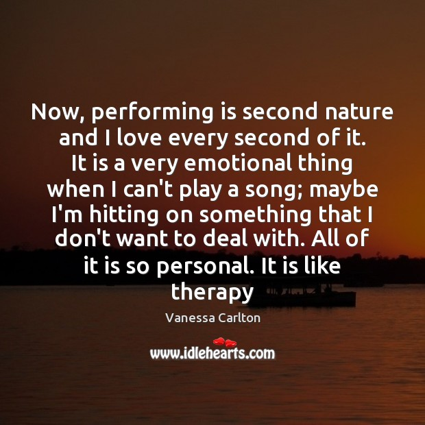 Now, performing is second nature and I love every second of it. Vanessa Carlton Picture Quote