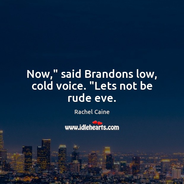 """Now,"""" said Brandons low, cold voice. """"Lets not be rude eve. Rachel Caine Picture Quote"""