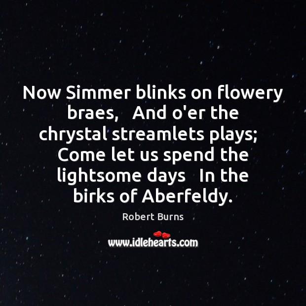 Image, Now Simmer blinks on flowery braes,   And o'er the chrystal streamlets plays;